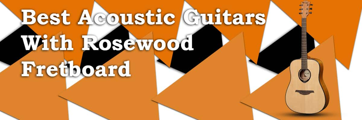 Best Acoustic Guitars with Rosewood Fretboard